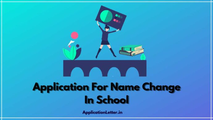 Application For Name Change In School, Application For Change Of Name In School, Application For Name Correction In School, Application For Change Name In School From Parents